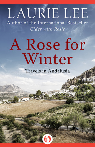 Ebook A Rose for Winter: Travels in Andalusia by Laurie Lee TXT!
