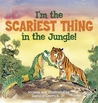 I'm the Scariest Thing in the Jungle!