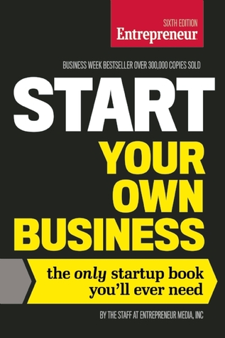 Start Your Own Business The Only Startup Book You Ll Ever Need By
