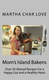 Mom's Island Bakens: Over 50 Altered Recipes For a Happy Gut and a Healthy Heart