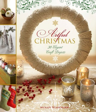 Ebook Artful Christmas: 30 Elegant Craft Projects by Susan Wasinger read!