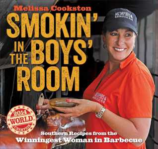 Smokin' in the Boys' Room: Southern Recipes from the Winningest Woman in Barbecue por Melissa Cookston
