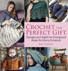 Crochet the Perfect Gift: Designs Just Right for Giving and Ideas for Every Occasion