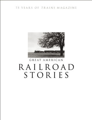 Great American Railroad Stories: 75 Years of Trains magazine