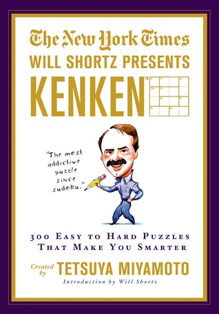 The New York Times Will Shortz Presents Kenken: 300 Easy to Hard Puzzles That Make You Smarter