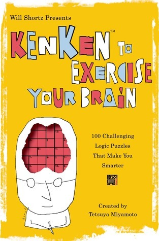 Will Shortz Presents KenKen to Exercise Your Brain: 100 Challenging Logic Puzzles That Make You Smarter