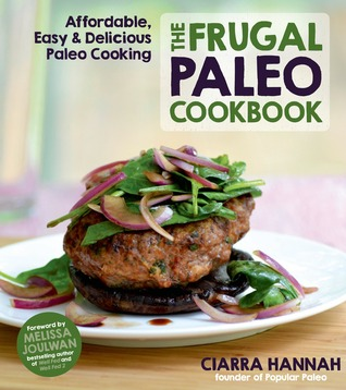 The Frugal Paleo Cookbook: Affordable, Easy & Delicious Paleo Cooking - Ciarra Hannah