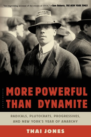 Ebook More Powerful Than Dynamite: Radicals, Plutocrats, Progressives, and New York's Year of Anarchy by Thai Jones TXT!