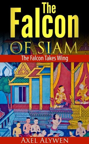 The Falcon Takes Wing (Book Two: The Epic Adventure Thriller of Thailand) (The Falcon of Siam)