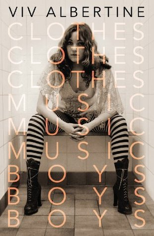Clothes, Clothes, Clothes. Music, Music, Music. Boys, Boys, B... by Viv Albertine