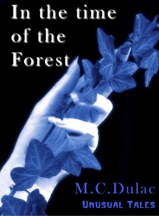 In the time of the forest by M.C. Dulac