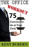 The Office Workout by Kent Burden