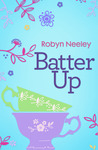 Batter Up by Robyn Neeley