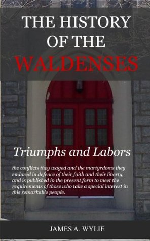 The History of the Waldenses: Their Victories and Labors