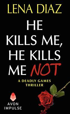 He Kills Me, He Kills Me Not (Deadly Games, #1)