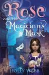 Rose and the Magician's Mask by Holly Webb