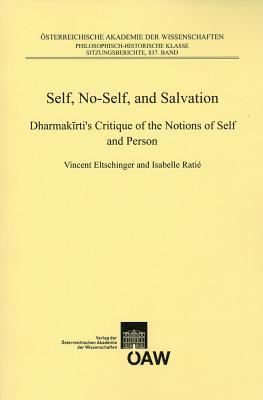 Self, No-Self, and Salvation: Dharmak Rtis Critique of the Notions of Self and Person