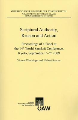 Scriptural Authority, Reason and Action: Proceedings of a Panel at the 14th World Sanskrit Conference, Kyoto, September 1st-5th, 2009