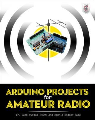 Arduino Projects for Amateur Radio por Jack Purdum, Dennis Kidder