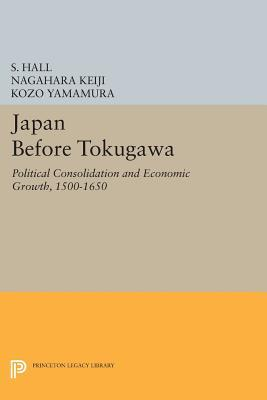 Japan Before Tokugawa: Political Consolidation and Economic Growth, 1500-1650