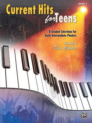 Current Hits for Teens, Bk 1: 8 Graded Selections for Early Intermediate Pianists