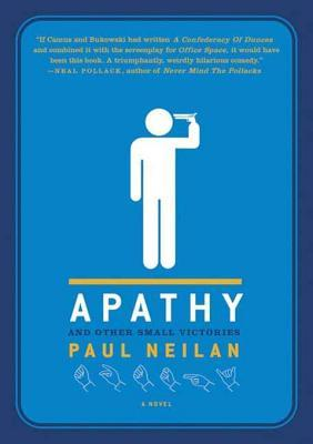 Ebook Apathy and Other Small Victories by Paul Neilan PDF!