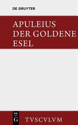 Der Goldene Esel: Metamorphosen. Lateinisch Und Deutsch