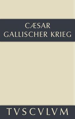 Bellum Gallicum / Der Gallische Krieg: Lateinisch-Deutsch
