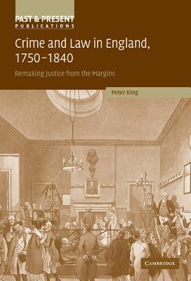 Crime and Law in England, 1750-1840: Remaking Justice from the Margins