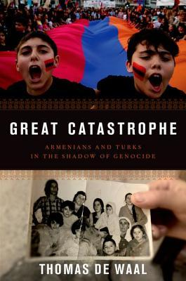 Great Catastrophe: Armenians and Turks Come to Terms with Genocide, Memory, and Identity