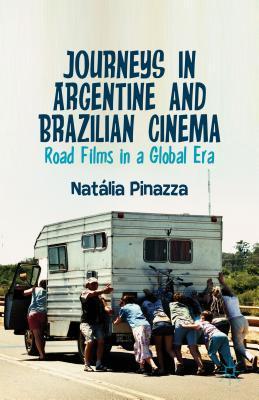 Journeys in Argentine and Brazilian Cinema: Road Films in a Global Era