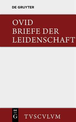Briefe Der Leidenschaft: Heroides. Im Urtext Mit Deutscher Ubertragung
