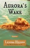 Aurora's Wake by Lenora Henson