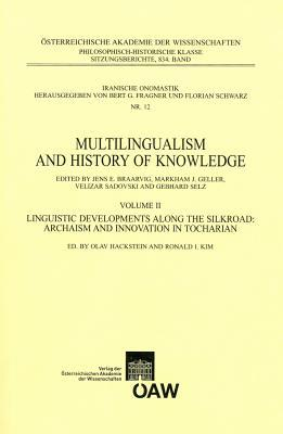 Multilingualism and History of Knowledge, Volume II: Linguistic Developments Along the Silkroad: Archaism and Innovation in Tocharian
