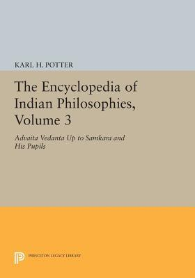 The Encyclopedia of Indian Philosophies, Volume 3: Advaita Vedanta Up to Samkara and His Pupils