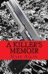 A Killer's Memoir: Confessions of a Contract Killer