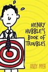 Henry Hubble's Book of Troubles by Andy Myer