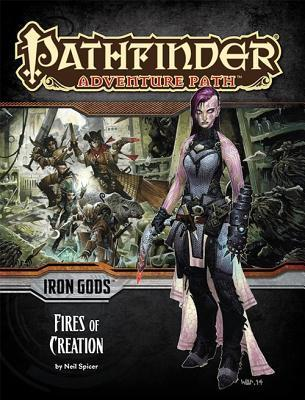 Pathfinder Adventure Path #85: Fires of Creation (Iron Gods, #1)