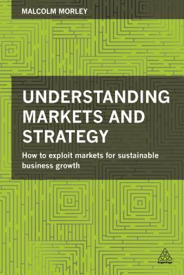 understanding-markets-and-strategy-how-to-exploit-markets-for-sustainable-business-growth