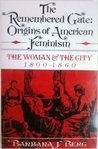 The Remembered Gate: Origins of American Feminism: The Woman and the City, 1800-1860