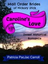 Caroline's Love (Mail Order Brides of Hickory Stick #1)