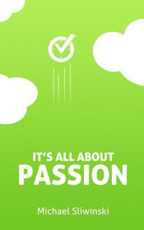 It's all about Passion!: How 7 types of passion helped me achieve success with my productivity startup