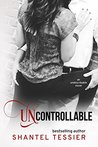 Uncontrollable by Shantel Tessier