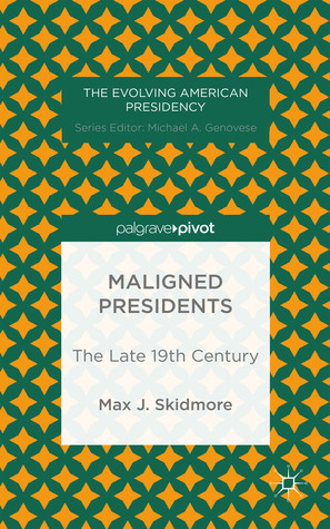 Maligned Presidents: The Late 19th Century