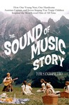 The Sound of Music Story: How A Beguiling Young Novice, A Handsome Austrian Captain, and Ten Singing von Trapp Children Inspired the Most Beloved Film of All Time
