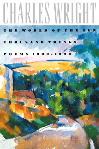 The World of the Ten Thousand Things: Poems 1980-1990