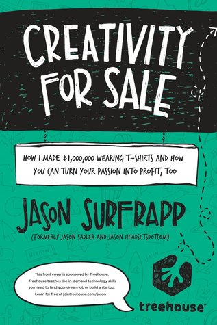 Ebook Creativity For Sale: How I Made $1,000,000 Wearing T-Shirts and How You Can Turn Your Passion Into Profit, Too by Jason SurfrApp TXT!