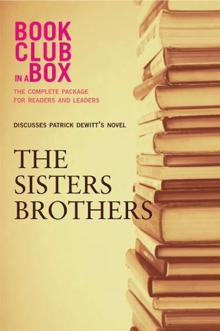 Bookclub-in-a-Box Discusses The Sisters Brothers, novel by Patrick deWitt.: The Complete Discussion Guide for Leaders and Readers