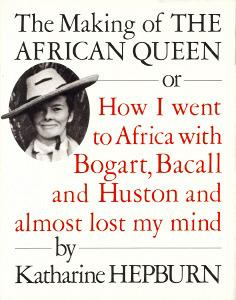 The Making of The African Queen, or: How I went to Africa with Bogart, Bacall and Huston and almost lost my mind