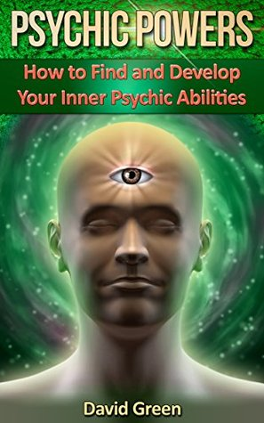 Psychic Powers: How to Find and Develop Your Inner Psychic Abilities